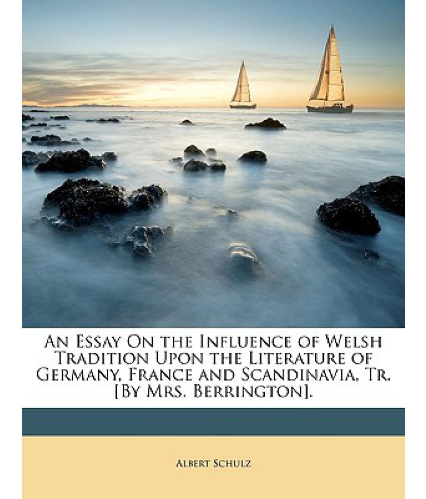 an essay on the influence of welsh tradition upon the literature an essay on the influence of welsh tradition upon the literature of and scandinavia tr by mrs berrington