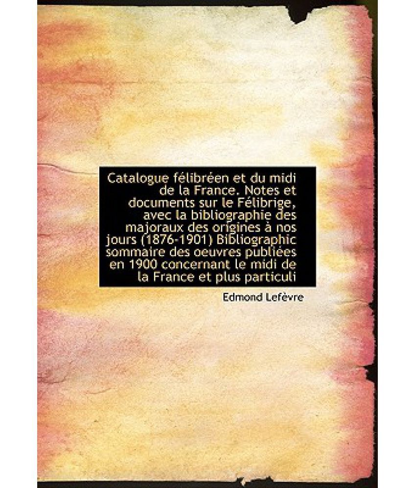 Catalogue F Libr En Et Du MIDI de La France. Notes Et Documents Sur Le F Librige, Avec La Bibliograp