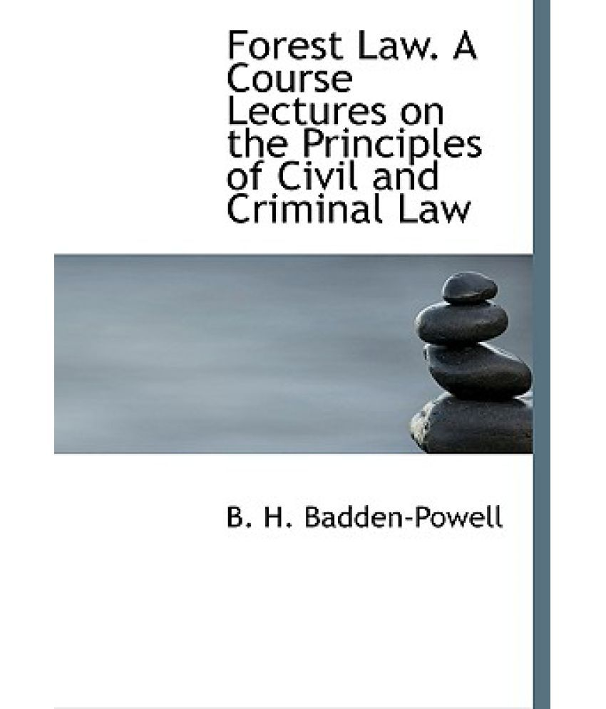 Forest Law. a Course Lectures on the Principles of Civil and Criminal Law