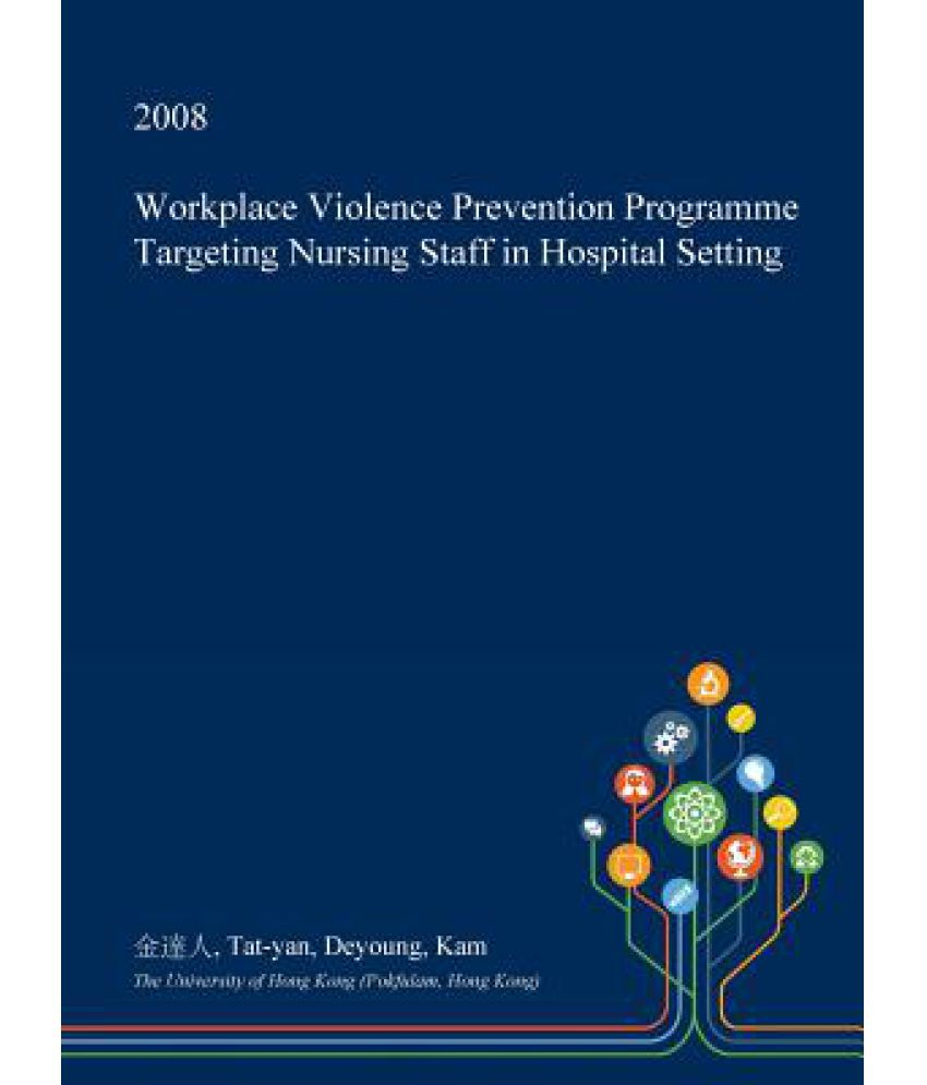 impacts of workplace violence in nursing The purpose of this study was to explore the prevalence of workplace violence (wpv) committed by patients and their family members against healthcare workers in south taiwan.