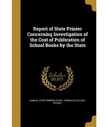 Report of State Printer Concerning Investigation of the Cost of Publication of School Books by the State