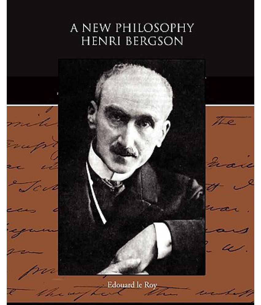 a look at philosopher henri bergson and his merging of empiricism and rationalism