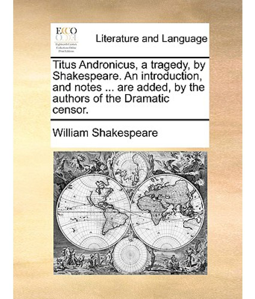 Titus Andronicus, a Tragedy, by Shakespeare. an Introduction, and ...