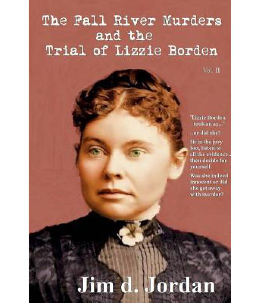 The Fall River Murders and the Trial of Lizzie Borden Vol II