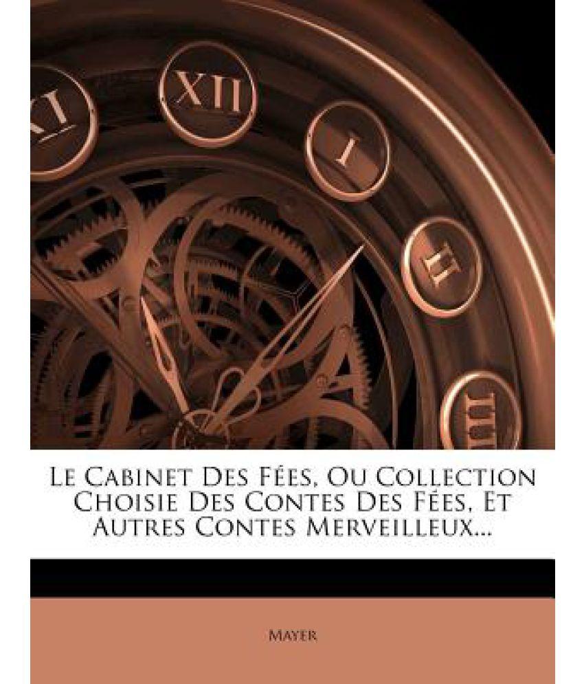 Le Cabinet Des Fees, Ou Collection Choisie Des Contes Des Fees, Et ...