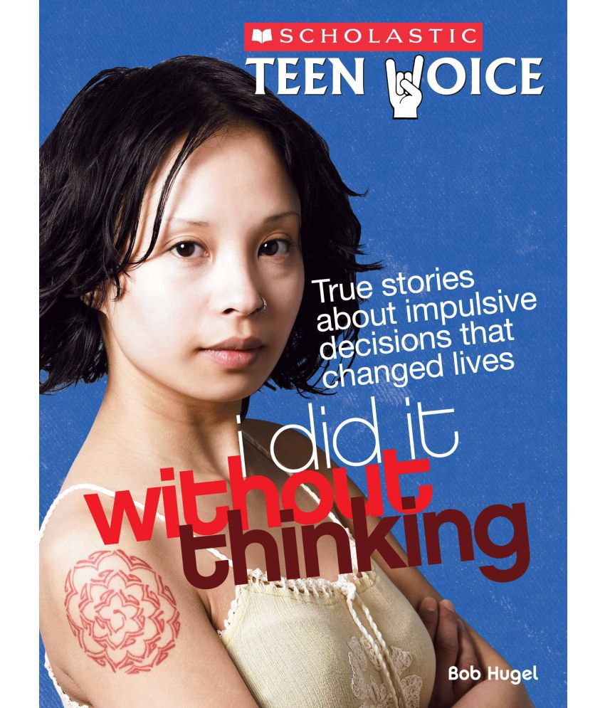 Scholastic Teen Voice: I Did It Without Thinking: True ...