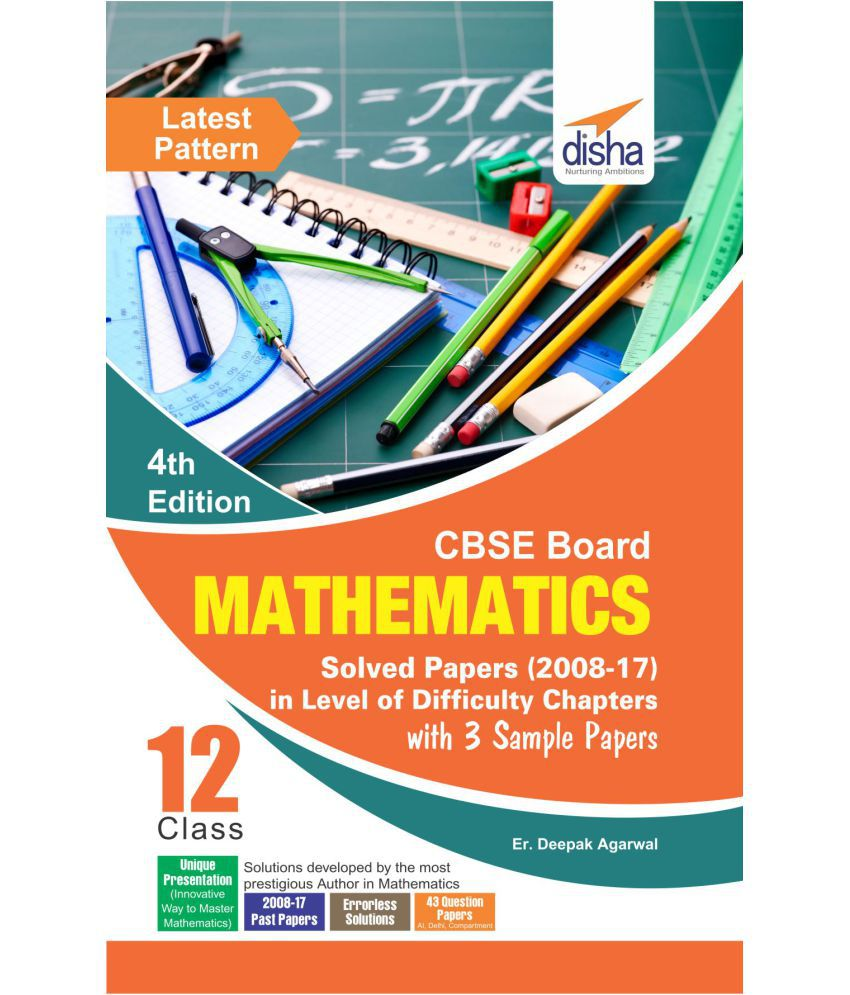 CBSE Board Class 12 Mathematics Solved Papers (2008 - 17)  in Level of Difficulty Chapters with 3 Sample Papers 4th Edition