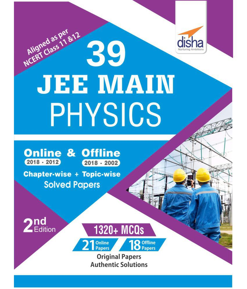 39 JEE Main Physics Online (2018-2012) & Offline (2018-2002) Chapter-wise +  Topic-wise Solved Papers 2nd Edition