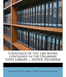 Catalogue of the law books contained in the Delaware State Library ... Dover, Delaware