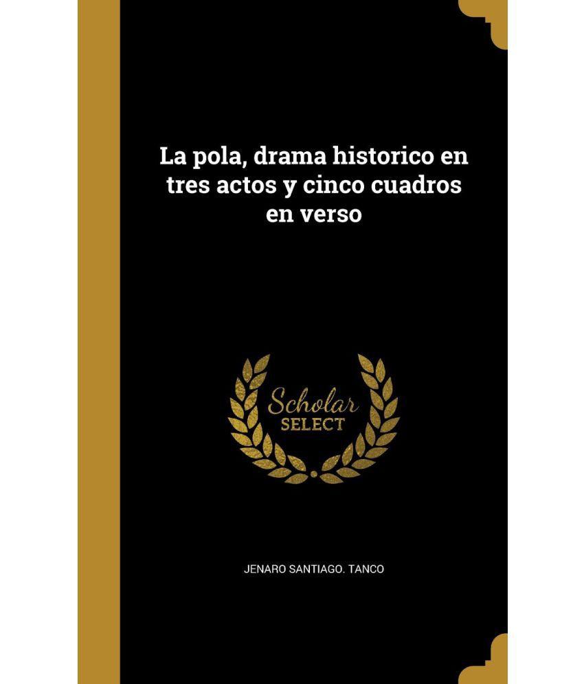La pola, drama historico en tres actos y cinco cuadros en verso: Buy ...