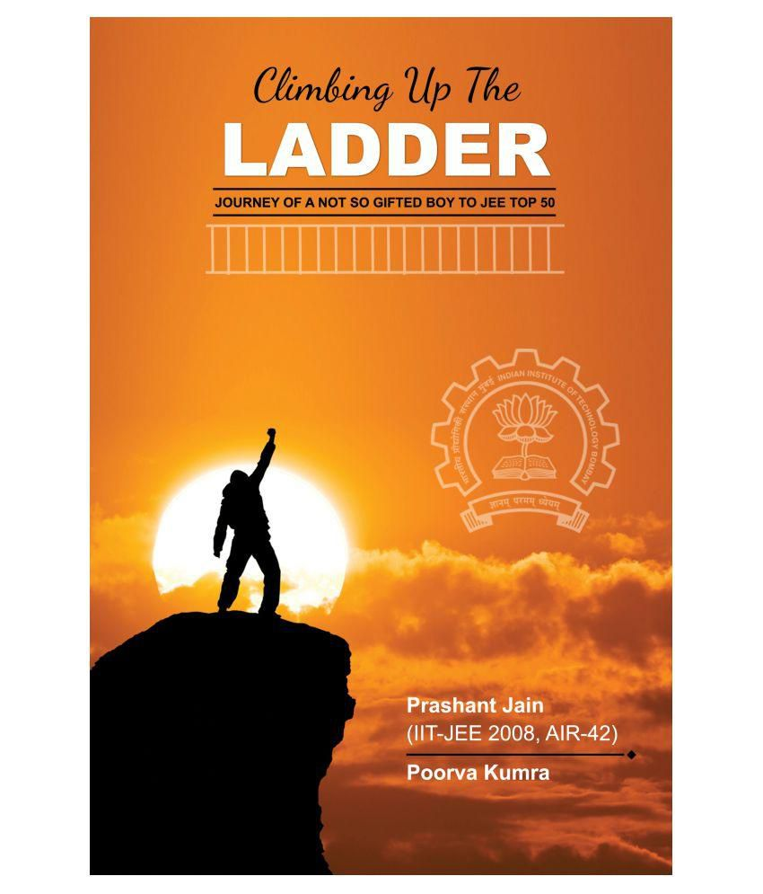Climbing Up the Ladder-Journey of a Not so Gifted Boy to JEE Top 50