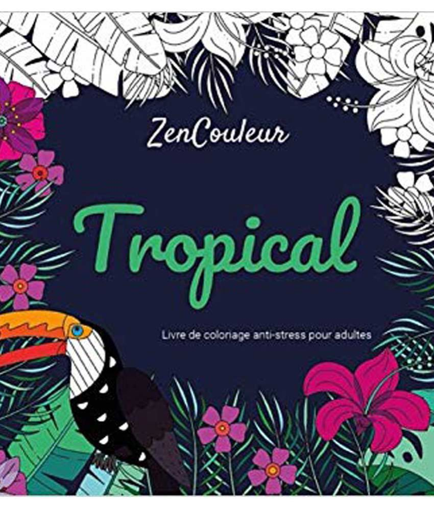 Livre De Coloriage Anti Stress Pour Adultes Tropical French Edition Buy Livre De Coloriage Anti Stress Pour Adultes Tropical French Edition Online At Low Price In India On Snapdeal